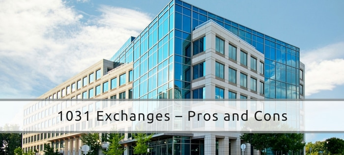 1031 Exchanges – Pros and Cons