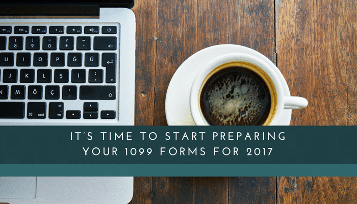 It's Time to Start Preparing Your 1099 Forms For 2017
