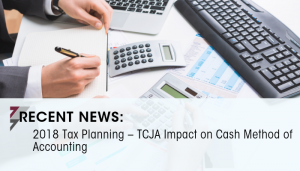 2018 Tax Planning – TCJA Impact on Cash Method of Accounting