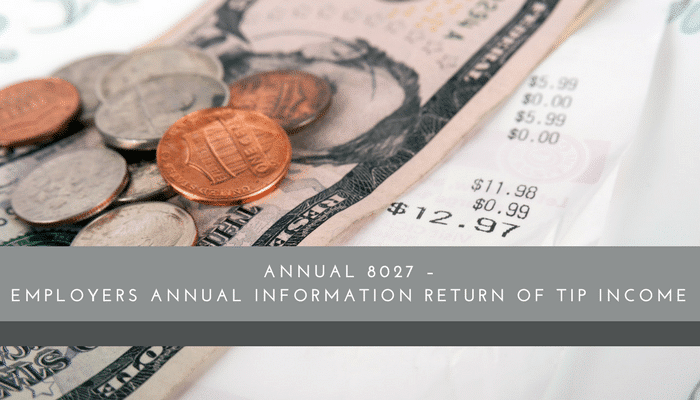 Annual 8027 – Employers Annual Information Return of Tip Income