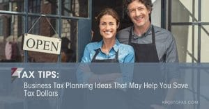 Business Tax Planning Ideas That May Help You Save Tax Dollars