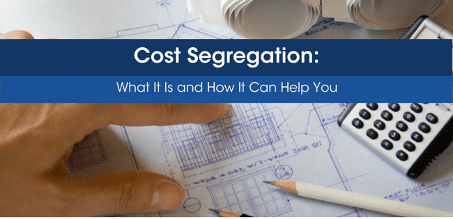 Cost Segregation: What It Is and How It Can Help You