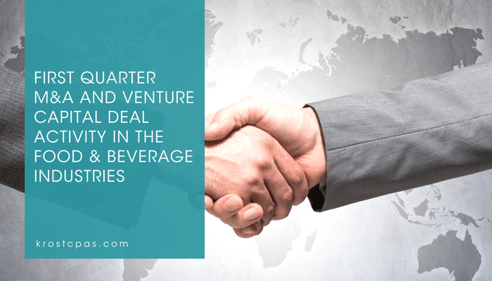 First Quarter M&A and Venture Capital Deal Activity in the Food & Beverage Industries