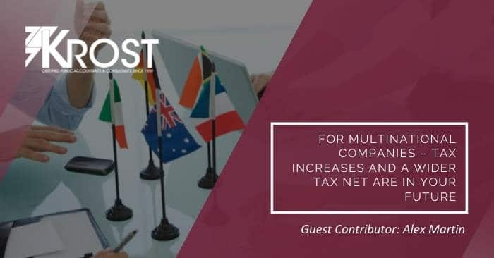 For Multinational Companies – Tax Increases and a Wider Tax Net are in Your Future | Blog