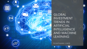 Global Investment Trends in Artificial Intelligence and Machine Learning - Los Angeles CPA