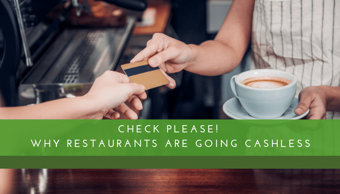 Check Please! Why Restaurants are Going Cashless