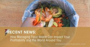 How Managing Food Waste Can Impact Your Profitability and the World Around You | Restaurant Blog Post