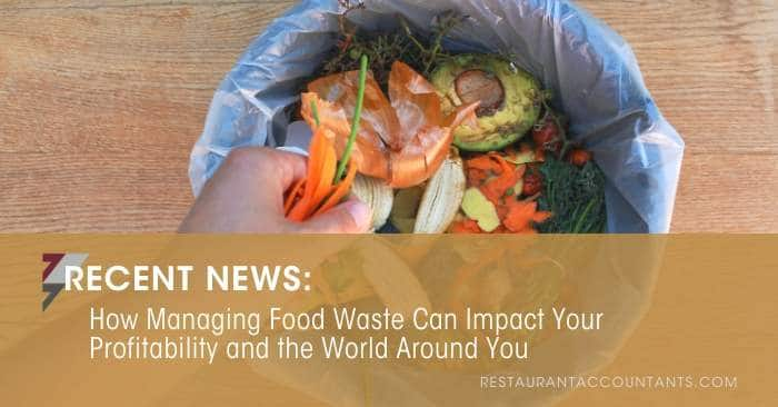 How Managing Food Waste Can Impact Your Profitability and the World Around You