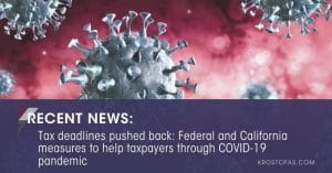 Tax deadlines pushed back: Federal and California measures to help taxpayers through COVID-19 pandemic