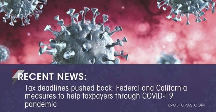 [Update] Tax Deadlines Pushed Back: Federal and California Measures to Help Taxpayers through COVID-19 Pandemic