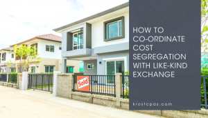KROST - How to Co-ordinate Cost Segregation with Like-kind Exchange