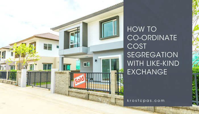 Co-ordinate Cost Segregation with Like-kind Exchange - KROST - Los Angeles CPA Firm.