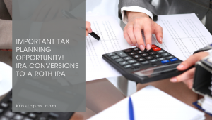 KROST - Important tax planning opportunity! IRA Conversions to a ROTH IRA