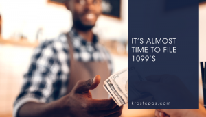 It's Almost Time to File 1099's | KROST CPAs & Consultants