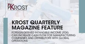 Foreign-Derived Intangible Income (FDII) Can Increase Cash Flow for Manufacturing Companies and Distributors with Global Operations | KROST Quarterly Manufacturing Issue