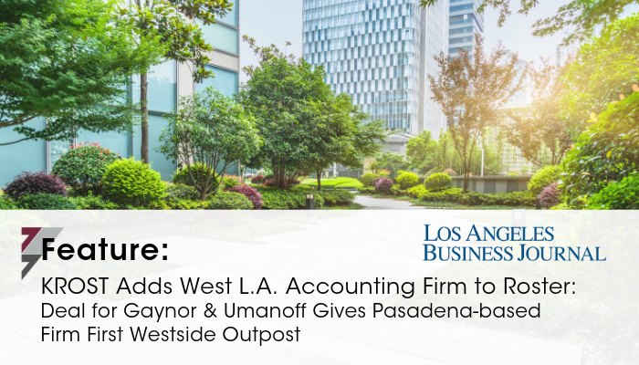 KROST Featured in LABJ: KROST Adds West L.A. Accounting Firm to Roster