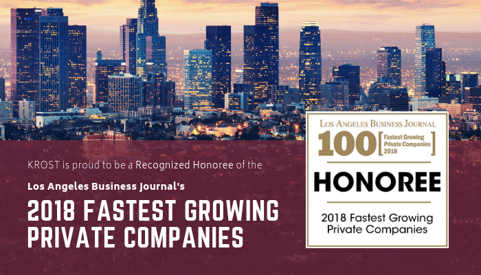KROST Recognized Honoree of Los Angeles Business Journal's 2018 Fastest Growing Private Companies