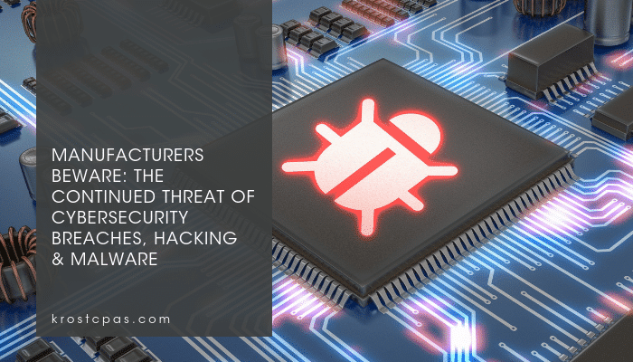 Manufacturers Beware: The Continued Threat of Cybersecurity Breaches, Hacking & Malware