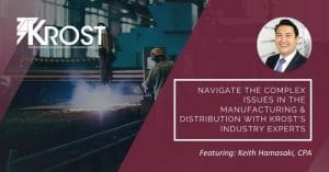Navigate the Complex Issues in the Manufacturing & Distribution with KROST's Industry Experts | Blog