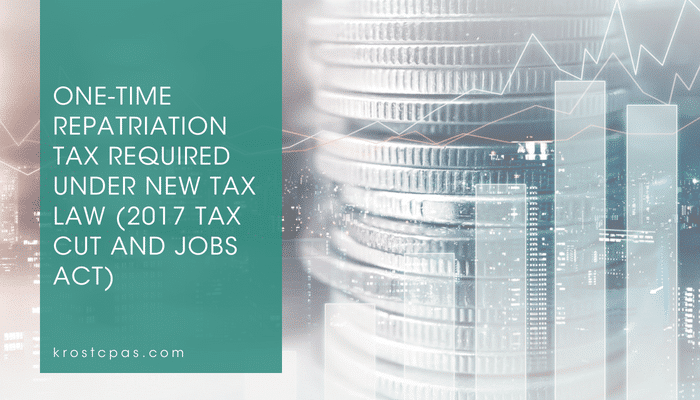 One-Time Repatriation Tax Required Under New Tax Law (2017 Tax Cut and Jobs Act)