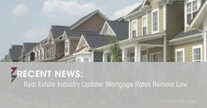 Real Estate Industry Update: Mortgage Rates Remain Low