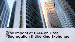 The Impact of TCJA on Cost Segregation & Like-Kind Exchange