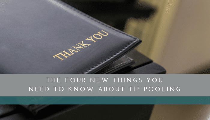 The Four New Things You Need to Know About Tip Pooling